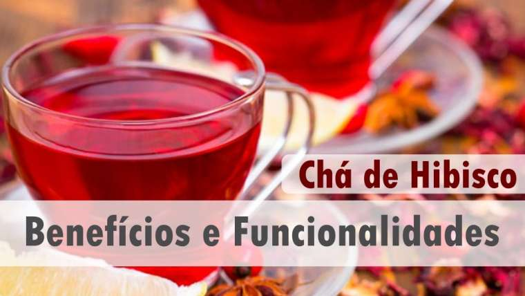 Chá de Hibisco: benefícios e funcionalidades
