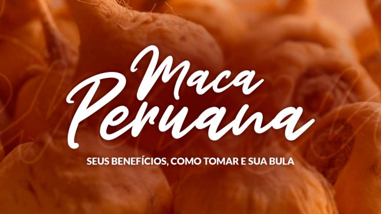 Maca Peruana: Benefícios, Como Tomar e Bula